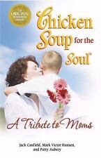 Chicken Soup for the Soul: Tribute to Moms by Mark Victor Hansen, Patty Aubery a
