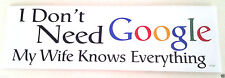 I DON'T NEED GOOGLE MY WIFE KNOWS EVERYTHING  Funny Bumper Sticker F147 HB