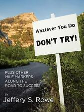 Whatever You Do, Don't Try! Plus Other Mile Markers along the Road to Success...