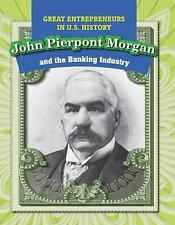 John Pierpont Morgan and the Banking Industry (Great Entrepreneurs in U.S. Hist