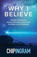 Why I Believe : Straight Answers to Honest Questions about God, the Bible, an...