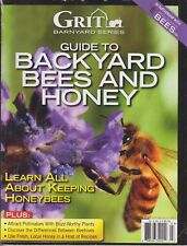 Guide to Backyard Bees and Honey GRIT Volume 6, Number 3 Winter 2017