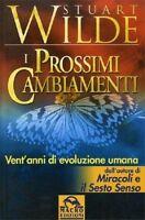 I PROSSIMI CAMBIAMENTI VENT' ANNI DI EVOLUZIONE - Stuart Wilde, Macro Edizioni