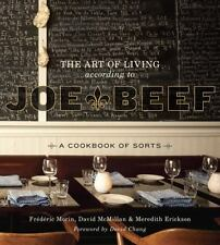 The Art of Living According to Joe Beef : A Cookbook of Sorts by Meredith...