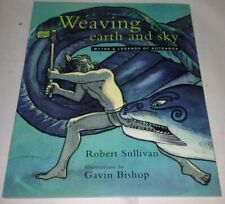 Weaving Earth and Sky : Myths and Legends