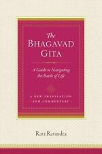 The Bhagavad Gita : A Guide to Navigating the Battle of Life by Ravi Ravindra...