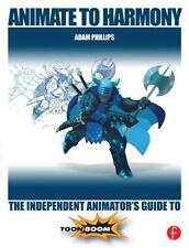 Animate to Harmony: The Independent Animator's Guide to Toon Boom, Phillips, Ada