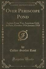 Over Periscope Pond: Letters From Two American Girls in Paris, October 1916 Janu