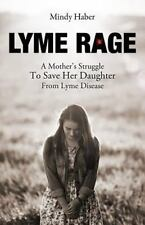 Lyme Rage : A Mother's Journey to Save Her Daughter from Lyme Disease by...