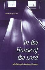 In the House of the Lord : Inhabiting the Psalms of Lament by Michael Jinkins...