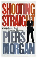 Shooting Straight: Guns, Gays, God, and George Clooney, Morgan, Piers, Very Good