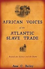 African Voices of the Atlantic Slave Trade: Beyond the Silence and the Shame by