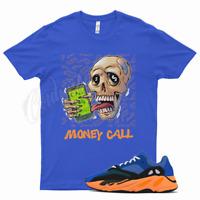 Royal MONEY CALL T Shirt for Yeezy 700 Bright Blue Orange 350 380 500 Sun Cream