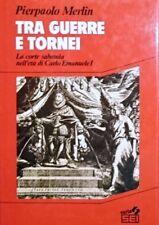 PIERPAOLO MERLIN TRA GUERRE E TORNEI LA CORTE SABAUDA NELL'ETà... SEI 1991