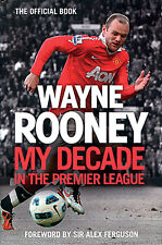 Wayne Rooney My Decade in the Premier League - Manchester United & Everton book