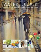 Watercolour: Techniques and Tutorials for the Complete Beginner by Paul Clark, N
