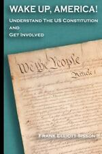 Wake up, America! : Understand the US Constitution and Get Involved by Frank...