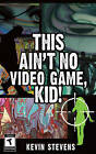 This Ain't No Video Game, Kid!, New, Kevin Stevens Book