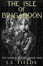 The Source Trilogy: The Isle of Brigadoon : The Source Trilogy - Book Two by...