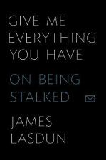 Give Me Everything You Have: On Being Stalked-ExLibrary
