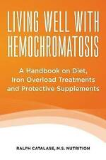 Living Well With Hemochromatosis: A Handbook on Diet, Iron Overload Treatments a