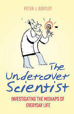 The Undercover Scientist: Investigating the Mishaps of Everyday Life,J Bentley,
