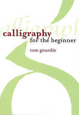 Calligraphy for the Beginner, Gourdie, Tom, New Book
