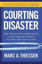 Courting Disaster: How the CIA Kept America Safe and How Barack Obama-ExLibrary