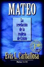 Mateo: La Revelación de la Realeza de Cristo 1 by Evis L. Carballosa (2007,...
