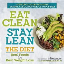 Eat Clean Stay Lean: The Diet: Real Foods for Real Weight Loss, Editors of Preve