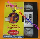 film VHS TATINO E TATONE Il cane da guardia grandi CORRIERE SERA (F38) no dvd