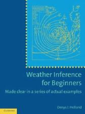 Weather Inference for Beginners : Made Clear in a Series of Actual Examples...