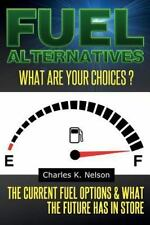 Fuel Alternatives : The Current Fuel Options and What the Future Has in Store...