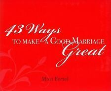 43 Ways To Make A Good Marriage Great: By Mort Fertel