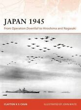 Osprey Campaign 200: Japan 1945 - From Operation Downfall to Hiroshima/ Nagasaki