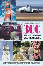 300 Reasons to Love San Francisco by Marie-Joëlle Parent (2017, Paperback)
