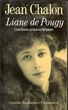 Jean CHALON. Liane de  Pougy. Courtisane, princesse et sainte. Flammarion, 1994.
