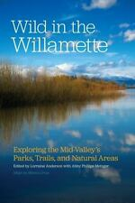 Wild in the Willamette: Exploring the Mid-Valley's Parks, Trails, and Natural Ar