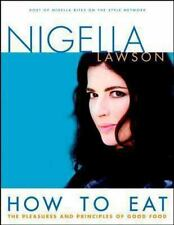 How to Eat : The Pleasures and Principles of Good Food by Nigella Lawson (2002,