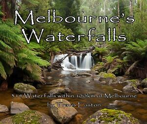 Melbourne's Waterfalls 314 Waterfalls within 100km of Melbourne by Travis Easton