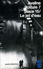 10/18. AVELINE: VOITURE 7 PLACE 15/ LE JET D'EAU. 1984.