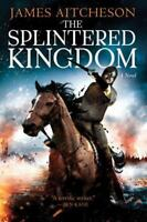 The Splintered Kingdom: A Novel (The Conquest Series), Aitcheson, James