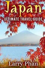 Japan : Ultimate Travel Guide to the Wonderful Destination. All You Need to K...