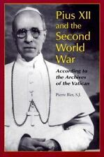 Pius XII and the Second World War: According to the Archives of the Vatican