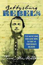 Gettysburg Rebels: Five Native Sons Who Came Home to Fight as Confederate Soldie