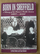 BORN IN SHEFFIELD A HISTORY OF THE WOMEN'S HEALTH SERVICES 1864-2000