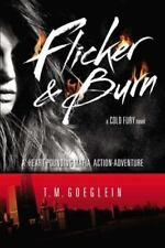 A Cold Fury Novel: Flicker and Burn 2 by T. M. Goeglein (2014, Paperback)