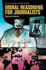 Moral Reasoning for Journalists by Bill Reader and Steven Knowlton (2008,...