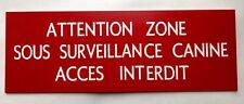 """plaque, panneau """"ATTENTION ZONE SOUS SURVEILLANCE CANINE ACCES INTERDIT"""""""