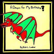 A Dragon for My Birthday?? by Vicki Loubier (2017, Paperback)